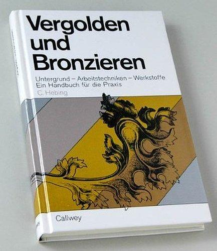 9783766705563: Vergolden und Bronzieren / Untergrund - Arbeitstechniken - Werkstoffe / Ein Handbuch für die Praxis