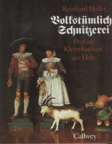 Volkstu?mliche Schnitzerei: Profane Kleinplastiken aus Holz (German Edition): Haller, Reinhard