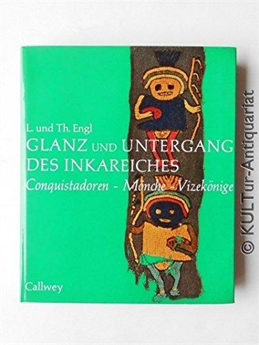 Glanz und Untergang des Inkareiches (German Edition): Engl, Lieselotte, Engl, Theo