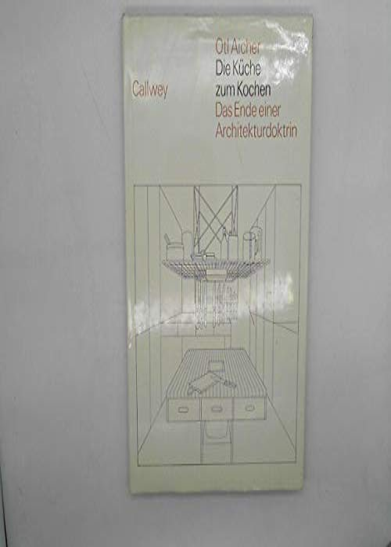 Die Küche zum Kochen. Das Ende einer Architekturdoktrin.: Aicher, Otl: