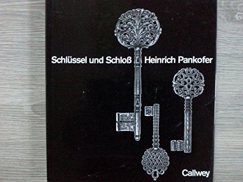9783766707024: Schlussel und Schloss: Schonheit, Form und Technik im Wandel der Zeiten aufgezeigt an der Sammlung Heinrich Pankofer, Munchen (German Edition)