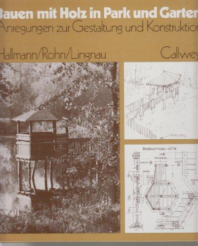9783766707314: Bauen mit Holz in Park und Garten. Anregungen zur Gestaltung und Konstruktion