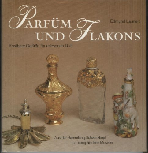 9783766707772: Parfum und Flakons: Kostbare Gafasse fur erlesenen Duft : aus der Sammlung Schwarzkopf und europaischen Museen (German Edition)
