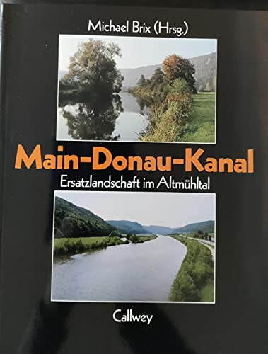 9783766708878: Main-Donau-Kanal. Ersatzlandschaft im Altmühltal