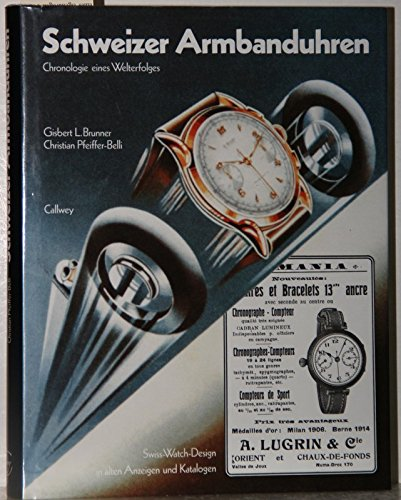 9783766709820: Schweizer Armbanduhren : Chronologie eines Welterfolges. Swiss-Watch-Design in alten Anzeigen und Katalogen