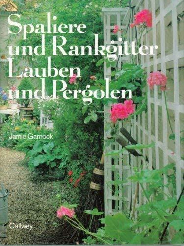 Spaliere und Rankgitter, Lauben und Pergolen. Phantasievolle Gartenräume.: Garnock, Jamie