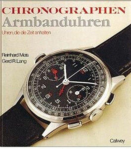 Chronographen, Armbanduhren. Die Zeit zum Anhalten: Gerd-R. Lang; Reinhard