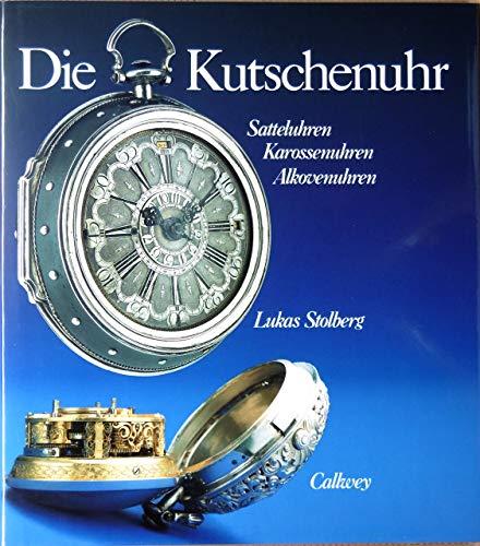 9783766710819: Die Kutschenuhr. Satteluhren, Karossenuhren, Alkovenuhren