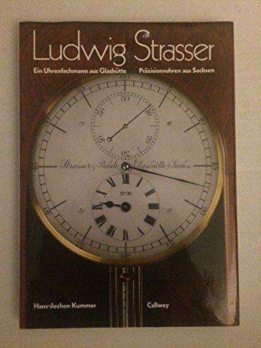 9783766711229: Ludwig Strasser. Ein Uhrenfachmann aus Glashütte. Präzisionsuhren aus Sachsen