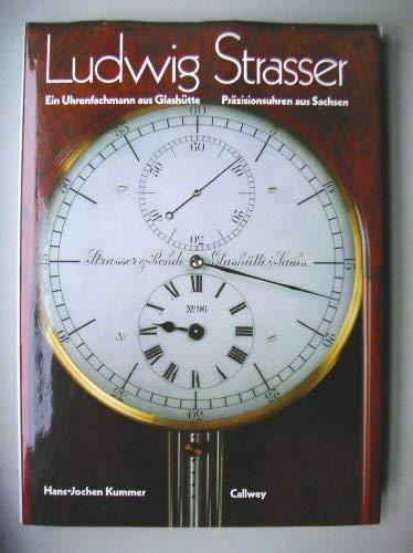 Ludwig Strasser. Ein Uhrenfachmann aus Glashütte. Präzisionsuhren: Hans-Jochen Kummer,Herbert Dittrich