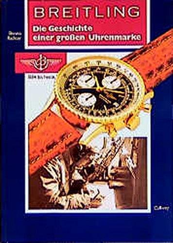 9783766711359: Breitling. Die Geschichte einer großen Uhrenmarke. 1884 bis heute