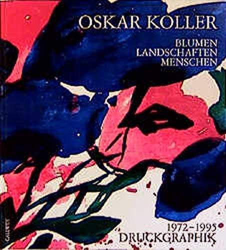 Oskar Koller. Blumen, Landschaften, Menschen. Druckgraphik 1972 - 1995.: n/a