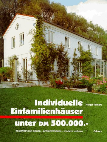 Individuelle Einfamilienhäuser unter DM 500.000,-. Kostenbewusst planen - preiswert bauen - ...