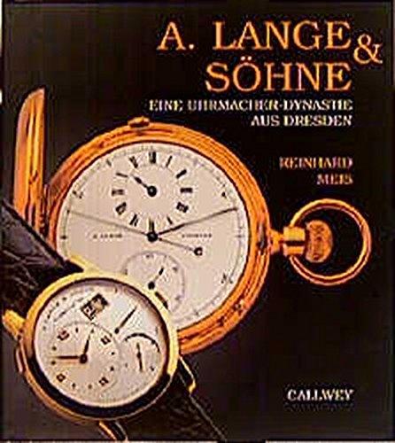 9783766712868: A. Lange & Söhne: Eine Uhrmacher-Dynastie aus Dresden (German Edition)