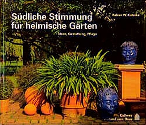 9783766713292: Südliche Stimmung für heimische Gärten. Ideen, Gestaltung, Pflege rund ums Haus.