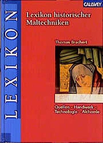 9783766714312: Lexikon historischer Maltechniken: Quellen - Handwerk - Technologie - Alchemie