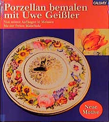 9783766714343: Porzellan bemalen mit Uwe Geißler. Von seinen Anfängen in Meissen bis zur freien Malschule.