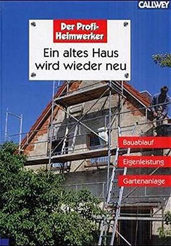 9783766714671: Ein altes Haus wird wieder neu - Bauablauf, Eigenleistung, Gartenanlage