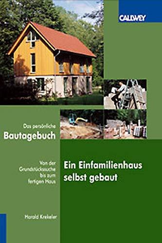 9783766714770: Ein Einfamilienhaus selbstgebaut: Das persönliche Bautagebuch von der Grundstückssuche bis zum fertigen Haus