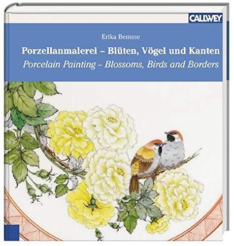 9783766715722: Porzellanmalerei - Blüten, Vögel und Kanten.