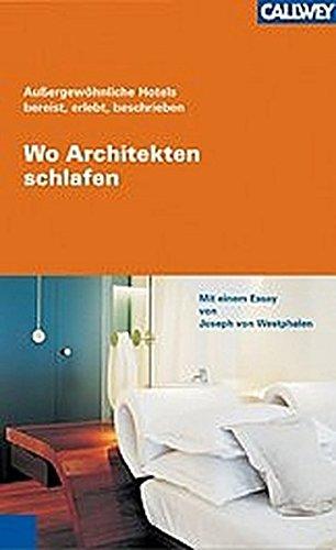 9783766716323: Au�ergew�hnliche Hotels bereist, erlebt, beschrieben. Wo Architekten schlafen: Mit einem Essay von Joseph von Westphalen