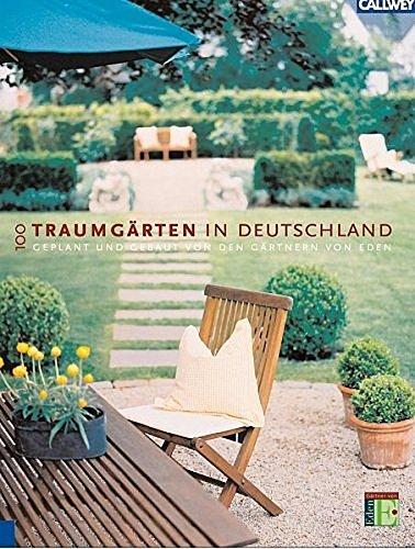 100 Traumgärten in Deutschland: Geplant und gebaut von den Gärtnern von Eden