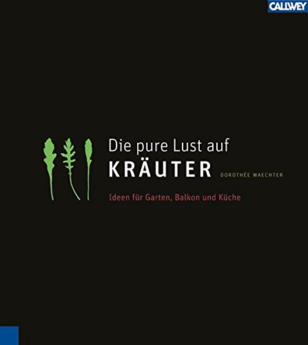 9783766717009: Die pure Lust auf Kräuter: Mein KräuterGartenWohnKochBuch