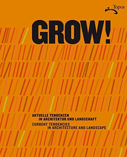 9783766717061: GROW! Aktuelle Tendenzen in Architektur und Landschaft: GROW! Current Tendencies in Architectur and Landscape