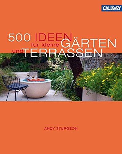 9783766718228: 500 Ideen für kleine Gärten und Terrassen