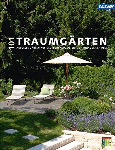 9783766718327: 101 Traumgärten: Aktuelle Gärten aus Deutschland, Österreich und der Schweiz