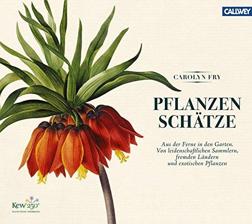 9783766718532: Pflanzensch�tze: Aus der Ferne in den Garten. Von leidenschaftlichen Sammlern, fernen L�ndern und exotischen Pflanzen