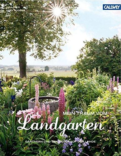 Mein Traum vom Landgarten: Gärtnern und genießen auf dem Lande Eger, Ilga and Rogers, Gary