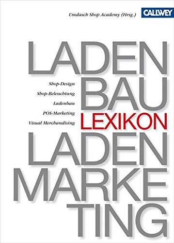 Lexikon für Ladenbau und Ladenmarketing: Ladenarchitektur, Shop-Design, Ladenplanung, Shop-Beleuchtung, Betriebstypen, Standorte, Ladenbau, POS-Marketing, Visual Marketing, Visual Merchandising