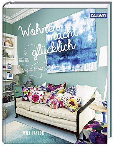 9783766720870: Wohnen macht glücklich: Bring Farbe in Dein Leben