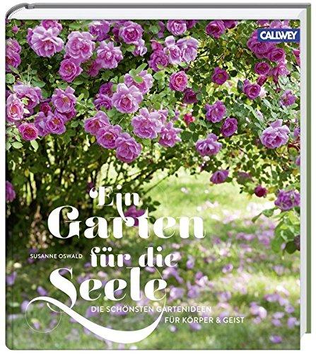 9783766721174: Ein Garten f�r die Seele: Die sch�nsten Gartenideen f�r K�rper und Geist