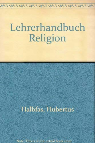 Lehrerhandbuch Religion: Halbfas, Hubertus