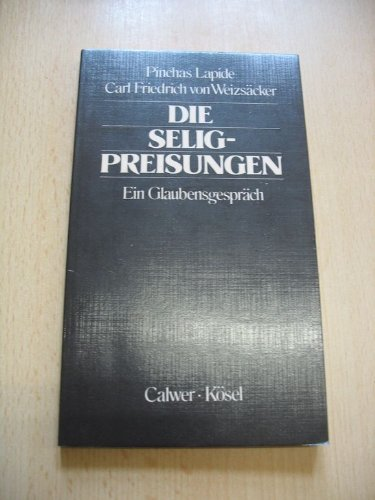 Die Seligpreisungen. Ein Glaubensgespräch.: Weizsäcker, C.F. von