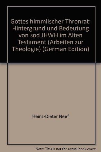 Gottes himmlischer Thronrat. Hintergrund und Bedeutung von sod JHWH im Alten Testament. Vom Autor H...