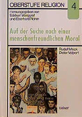 Oberstufe Religion, H.4, Auf der Suche nach einer menschenfreundlichen Moral: HEFT 4 - Marggraf, Eckhart, Röhm, Eberhard