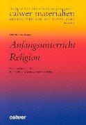 9783766836793: Anfangsunterricht Religion. Handreichungen für die Praxis des Grundschulunterrichts.