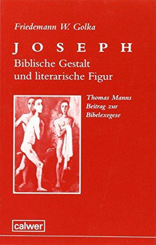 Joseph - Biblische Gestalt und literarische Figur. Thomas Manns Beitrag zur Bibelexegese. (3766837885) by Golka, Friedemann W.