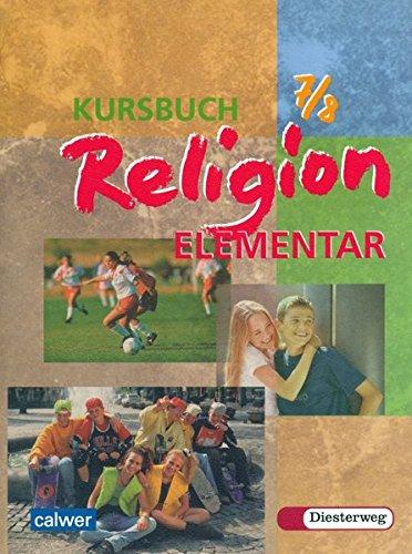 9783766838070: Kursbuch Religion Elementar 7/8. Schülerbuch. Für alle Länder außer Bayern und Saarland: Ein Arbeitsbuch für den Religionsunterricht