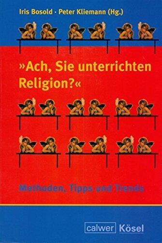 9783766838162: Ach, Sie unterrichten Religion?: Methoden, Tipps und Trends