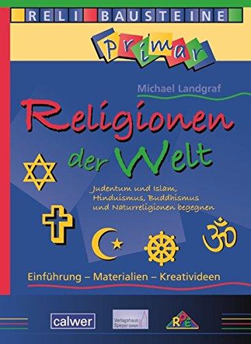9783766842190: Religionen der Welt: Judentum und Islam, Hinduismus, Buddhismus und Naturreligionen begegnen