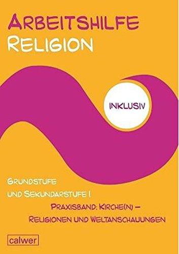 9783766842893: Arbeitshilfe Religion inklusiv Grundstufe und Sekundarstufe I, Praxisband: Kirch(e) - Religionen und Weltanschauungen