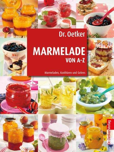 9783767007222: Dr. Oetker: Marmelade von A-Z: Marmeladen, Konfitüren und Gelees