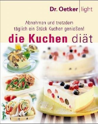 9783767010000: Die Kuchen Diät. Abnehmen und trotzdem täglich ein Stück Kuchen genießen!