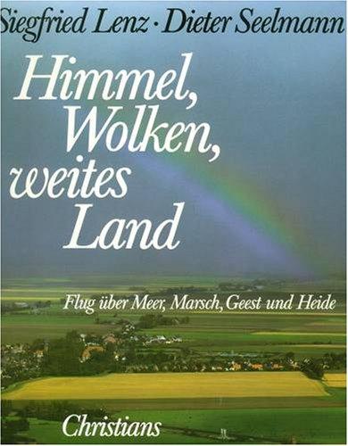 Himmel, Wolken, weites Land : Flug über Meer, Marsch, Geest u. Heide. ; Dieter Seelmann - Lenz, Siegfried und Dieter Seelmann