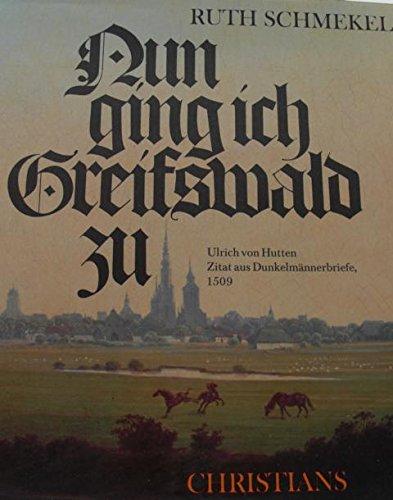 9783767206922: Nun ging ich Greifswald zu: Das Bild einer Stadt in fünf Jahrhunderten