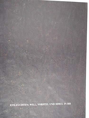9783767211025: Einleuchten: Will, Vorstel & Simul in HH : 11. November 1989 bis 18. Februar 1990 (German Edition)